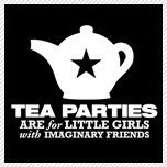tea party - tea parties are for little girls